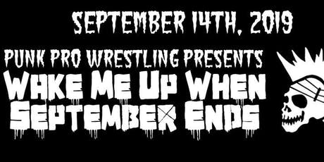 Punk Pro Wrestling | Wake Me Up When September Ends tickets