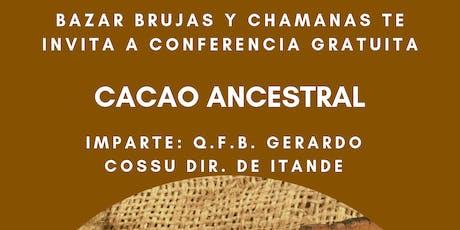 """Conferencia Gratuita """" Cacao Ancestral"""" entradas"""