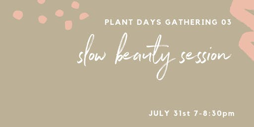 Slow Beauty Gathering