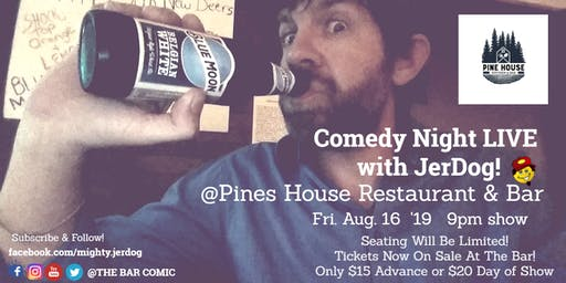"Pines House Kitchen & Bar presents Comedy Night with Jeremy ""JerDog"" Danley"