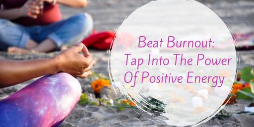 Beat Burnout: Tap Into The Power of Positive Energy