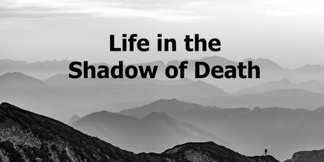 Life in the Shadow of Death tickets