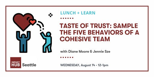 Lunch + Learn: Taste of Trust: Sample the Five Behaviors of a Cohesive Team
