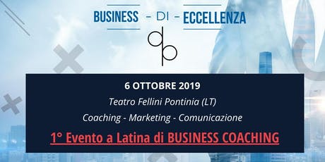Business di Eccellenza - Coaching/Marketing/Comunicazione biglietti