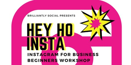 HEY HO! Insta Brilliant Workshop for Small Business - Beginners tickets