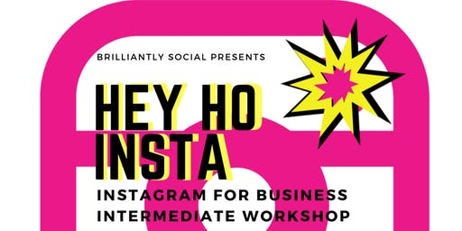 Hey Ho Insta Brilliant Workshop For Small Business - Intermediate