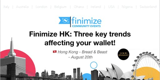 #FinimizeCommunity HK Presents: Three key trends affecting your wallet!