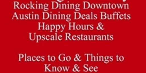 Get My eBook & Etiq Talk Rocking Dining Downtown Austin & Visiting  UT Save Up to Half-Off Food & Drink Dining Deals Buffets Brunch Happy Hours & $-$$ Restaurants Living in Austin or Visiting UT Places to Go & Things to Know & See
