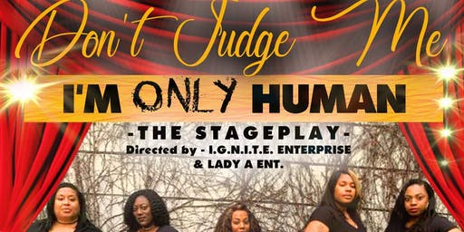 Don't Judge Me I'm Only Human Stage Play