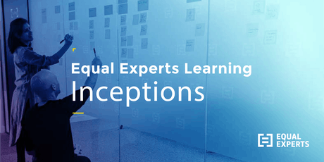 Two-day Inception Masterclass - Brought to you by Equal Experts Learning tickets