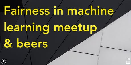 Fairness in machine learning meetup & beers tickets