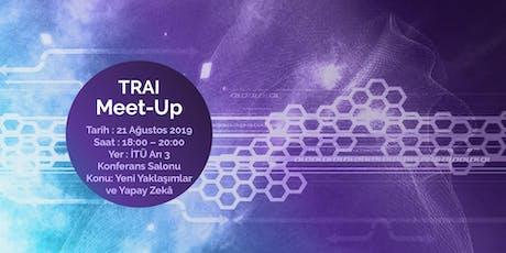 TRAI Meet-Up #25 Yeni Yaklaşımlar ve Yapay Zekâ tickets