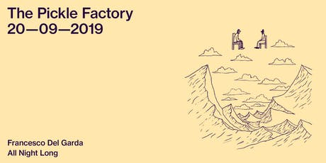 The Pickle Factory with Francesco Del Garda All Night Long tickets