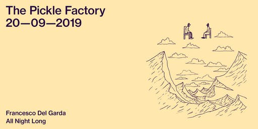 The Pickle Factory with Francesco Del Garda All Night Long