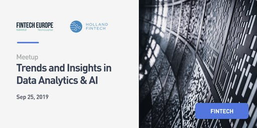 Fintech Europe & Holland FinTech Meetup : Trends and Insights in Data Analytics & AI