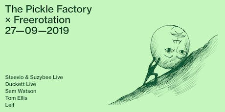 The Pickle Factory x Freerotation: Steevio & Suzybee, Duckett, Sam Watson, Tom Ellis, Leif tickets