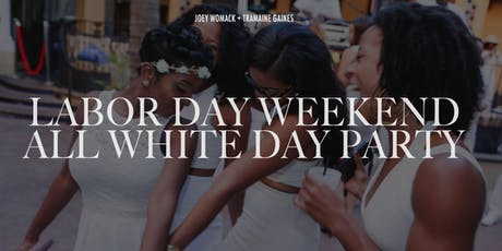#LaborDayWeekend All White Day Party Powered By Hpnotiq tickets