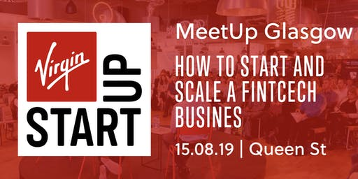 Virgin StartUp MeetUp Glasgow : How to start and scale a Fintech business in 2019