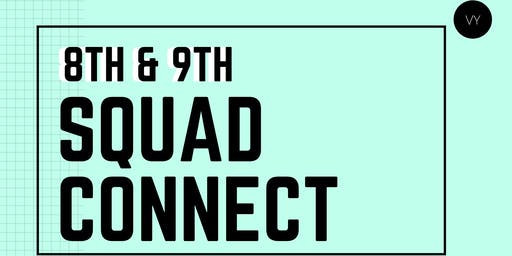 8TH & 9TH SQUAD CONNECT!