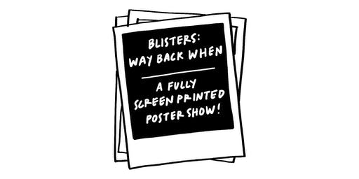 Blisters: Way Back When / Screenprint Poster Show