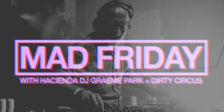 Mad Friday Blowout With the Hacienda's Graeme Park & Dirty Circus tickets