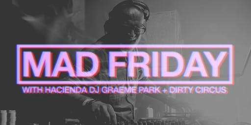 Mad Friday Blowout With the Hacienda's Graeme Park & Dirty Circus