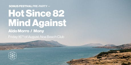 Sonus Festival Pre-Party with Hot Since 82 & Mind Against Tickets