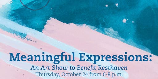 Meaningful Expressions: An Art Show to Benefit Resthaven