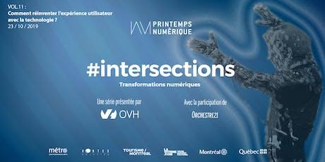 #intersections VOL.11 : Comment réinventer l'expérience utilisateur avec la technologie ? tickets