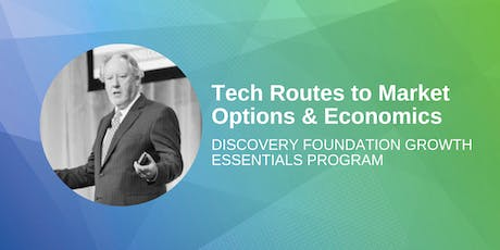 Discovery Foundation Growth Essentials Program: Tech Routes to Market Options & Economics tickets