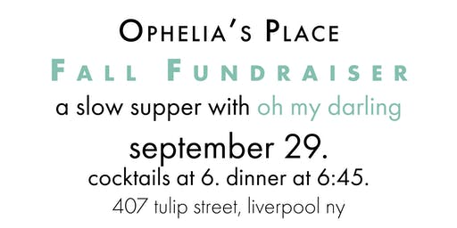 Ophelia's Place Fall Fundraiser: Slow Supper 2019