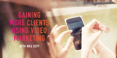 Gaining More Clients Using Video Marketing Workshop tickets