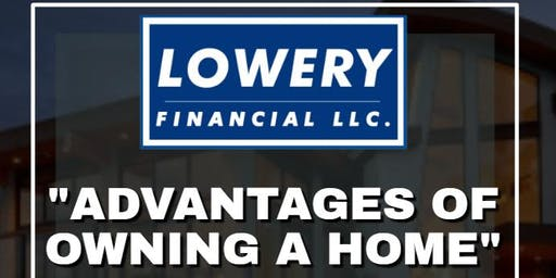 """""""The Advantages Of Owning A Home"""" Seminar W/ Lowery Financial"""