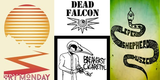 Dead Falcon + Leper Shepherd + VRY Monday + Breakfast Cigarette