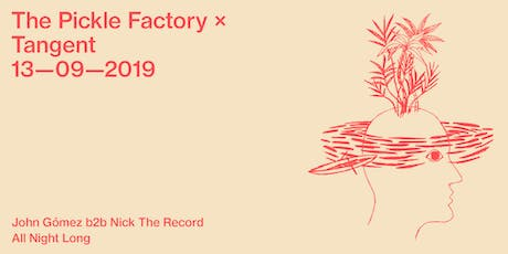The Pickle Factory x Tangent with John Gómez & Nick The Record All Night Long tickets