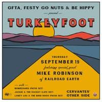 Turkeyfoot ft. Special Guest Mike Robinson (Railroad Earth) w/ Bowregard (Patio Set), Jackie & The Racket (Late Set), Laney Lou and the Bird Dogs (Patio Set)