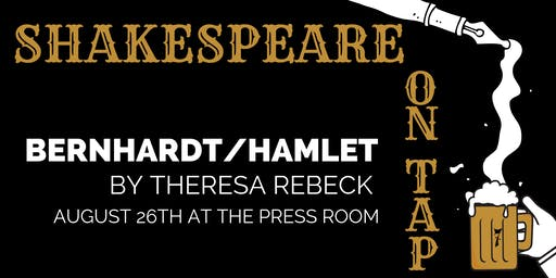 Shakespeare on Tap: Bernhardt/Hamlet by Theresa Rebeck