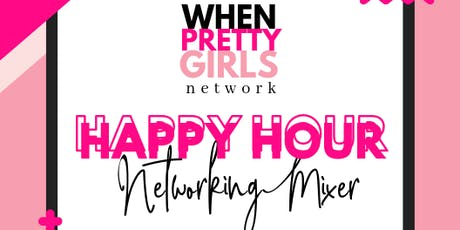 When Pretty Girls Network |  Networking HAPPY HOUR MIXER tickets