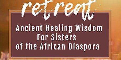 Spiritual Retreat - Ancient Healing Wisdom for Sisters of the Diaspora tickets