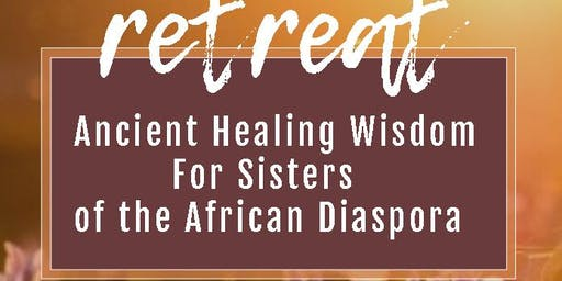 Spiritual Retreat - Ancient Healing Wisdom for Sisters of the Diaspora