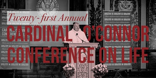 Twenty-first Annual Cardinal O'Connor Conference on Life