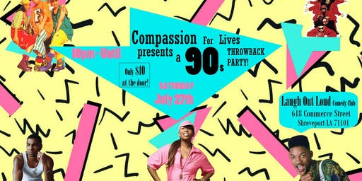 Compassion for Lives and Laughing out Loud 90's Throw Back Party