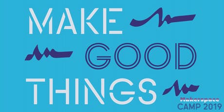 MAKE GOOD THINGS CAMP tickets