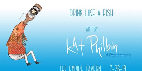 Drink Like A Fish Art Show With Kat Philbin! tickets