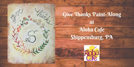 Give Thanks Paint-Along - Aloha Cafe Shippensburg  tickets