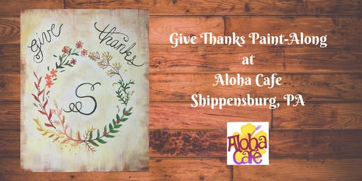 Give Thanks Paint-Along - Aloha Cafe Shippensburg