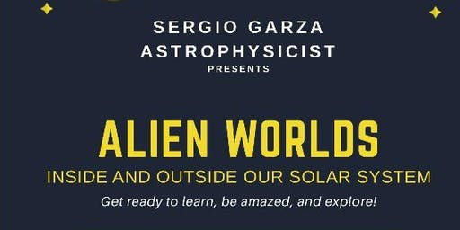 """Serio Garza, Astrophysicist talks about """"Alien Worlds In and Outside Our Solar System"""""""