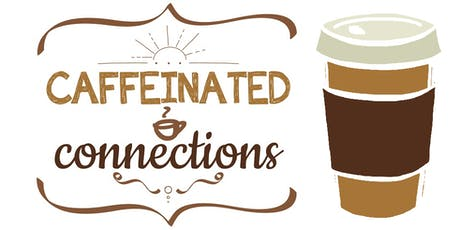 Caffeinated Connections - Business Networking tickets