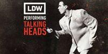 LDW performing Talking Heads presented by Dig Beats Productions tickets