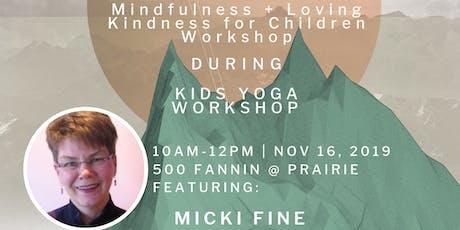 Micki Fine Mindfulness + Loving Kindness for Children (and our inner children) Workshop  tickets